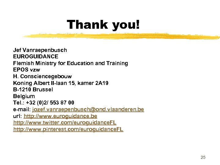 Thank you! Jef Vanraepenbusch EUROGUIDANCE Flemish Ministry for Education and Training EPOS vzw H.