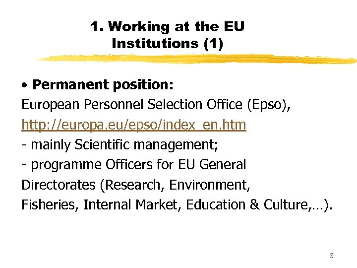 1. Working at the EU Institutions (1) • Permanent position: European Personnel Selection Office