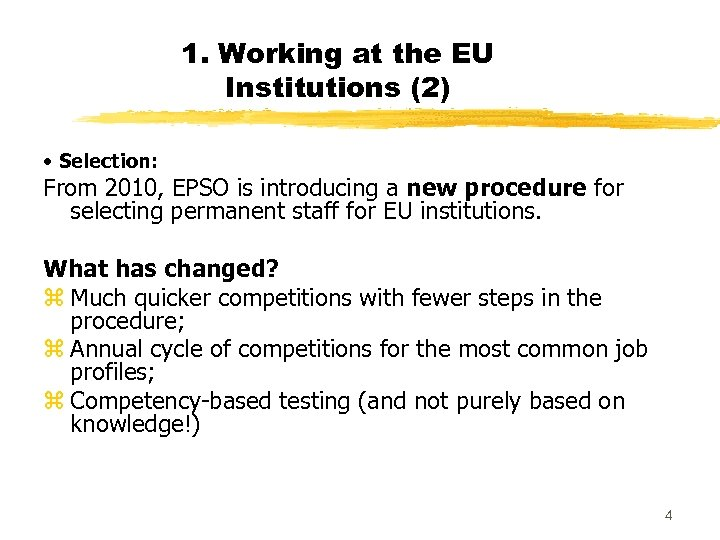 1. Working at the EU Institutions (2) • Selection: From 2010, EPSO is introducing