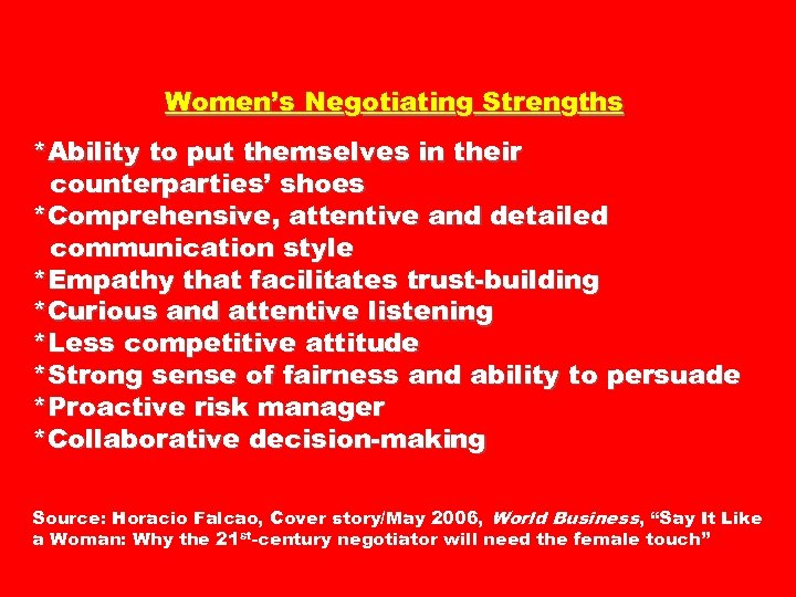 Women's Negotiating Strengths *Ability to put themselves in their counterparties' shoes *Comprehensive, attentive and