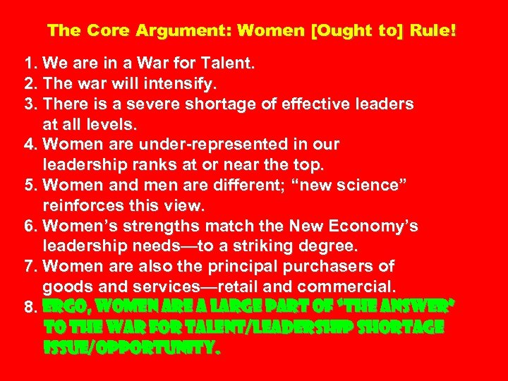 The Core Argument: Women [Ought to] Rule! 1. We are in a War for