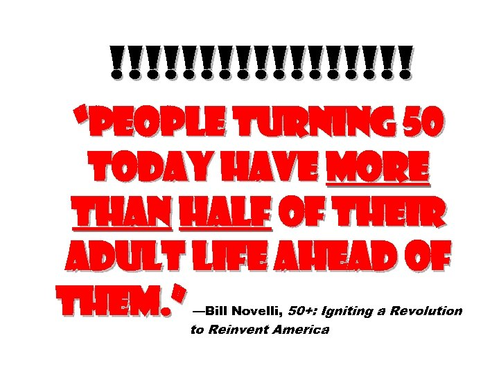 """!!!!!!!!! """"People turning 50 today have more than half of their adult life ahead"""