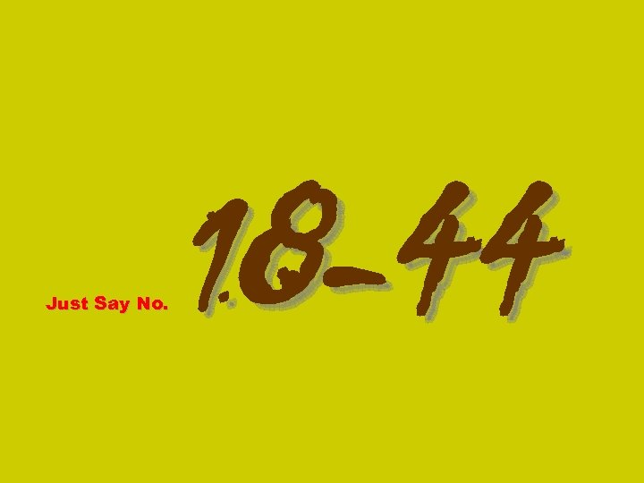 Just Say No. 18 -44