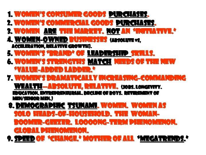 1. Women's CONSUMER GOODS purchases. 2. Women's COMMERCIAL GOODS purchases. 3. WOMEN ARE THE