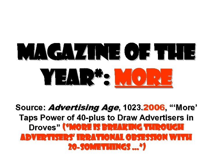 """Magazine of the Year*: More Source: Advertising Age, 1023. 2006, """"'More' Taps Power of"""
