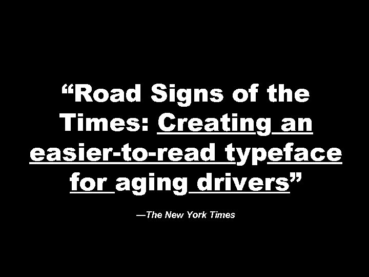 """""""Road Signs of the Times: Creating an easier-to-read typeface for aging drivers"""" —The New"""