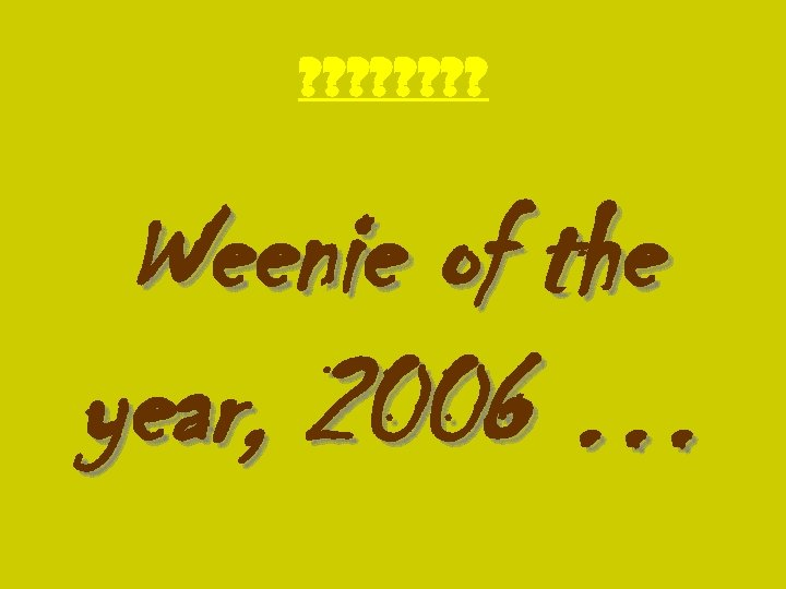 ? ? ? ? Weenie of the year, 2006 …