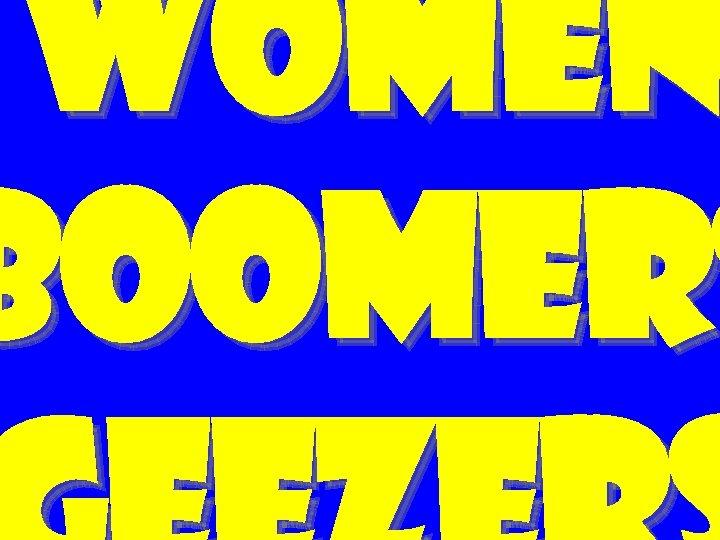 women BOOMERS BOOMER