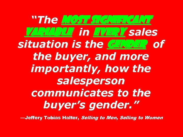 """""""The most significant variable in every sales situation is the gender of the buyer,"""