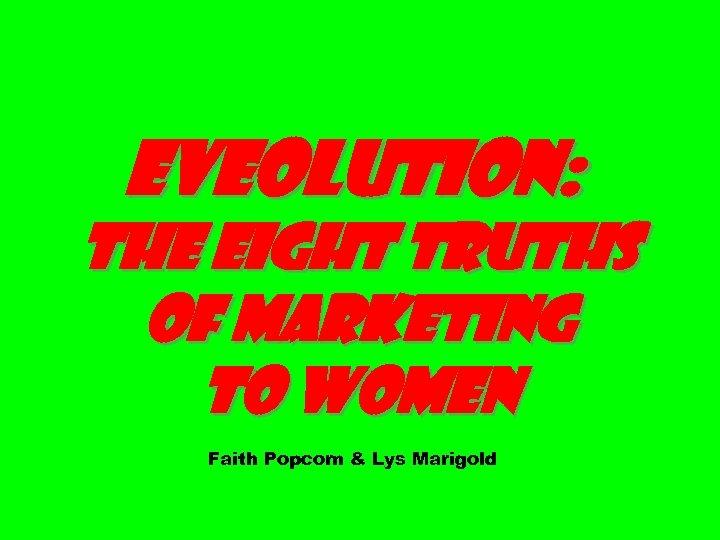 EVEolution: The Eight Truths of Marketing to Women Faith Popcorn & Lys Marigold