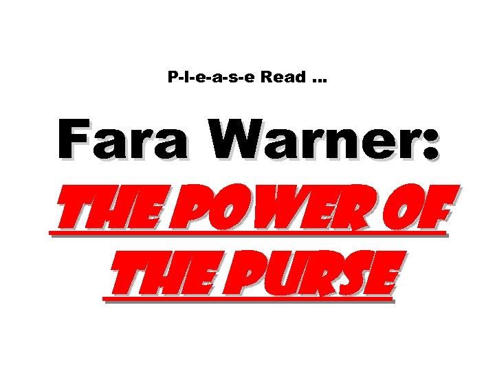 P-l-e-a-s-e Read … Fara Warner: The Power of the Purse