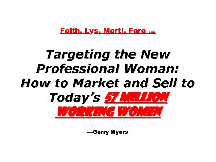 Faith, Lys, Marti, Fara … Targeting the New Professional Woman: How to Market and