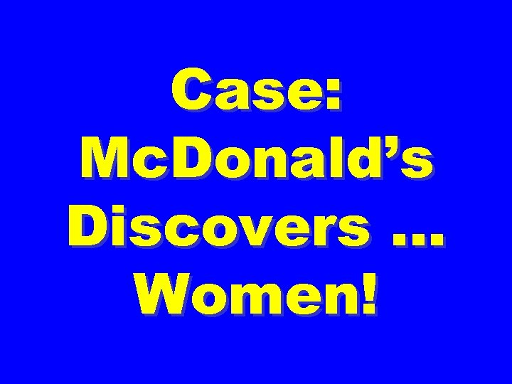 Case: Mc. Donald's Discovers … Women!