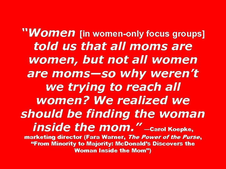 """""""Women [in women-only focus groups] told us that all moms are women, but not"""