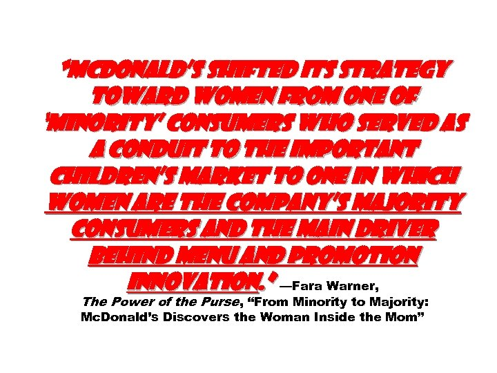 """""""Mc. Donald's shifted its strategy toward women from one of 'minority' consumers who served"""