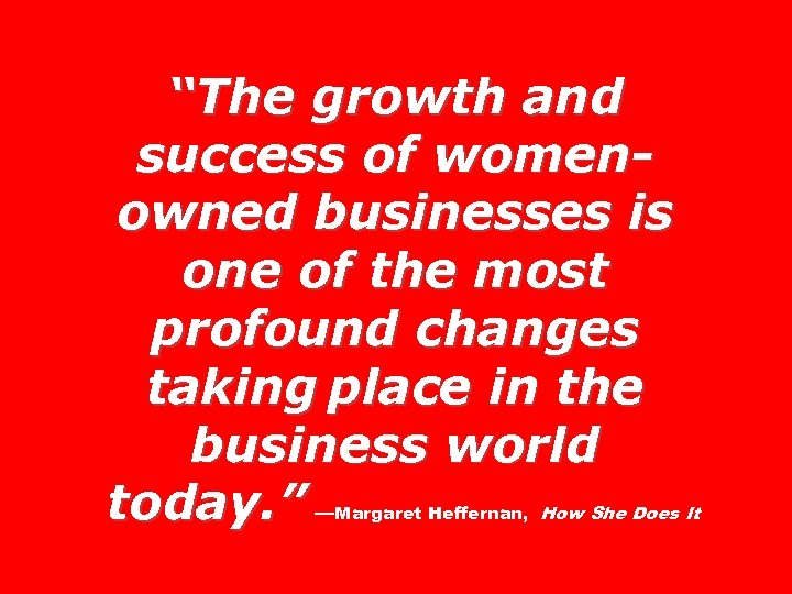 """""""The growth and success of womenowned businesses is one of the most profound changes"""