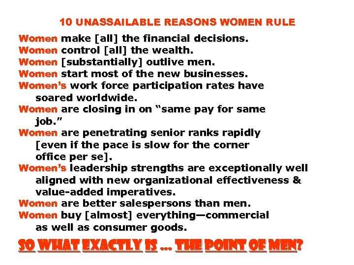 10 UNASSAILABLE REASONS WOMEN RULE Women make [all] the financial decisions. Women control [all]