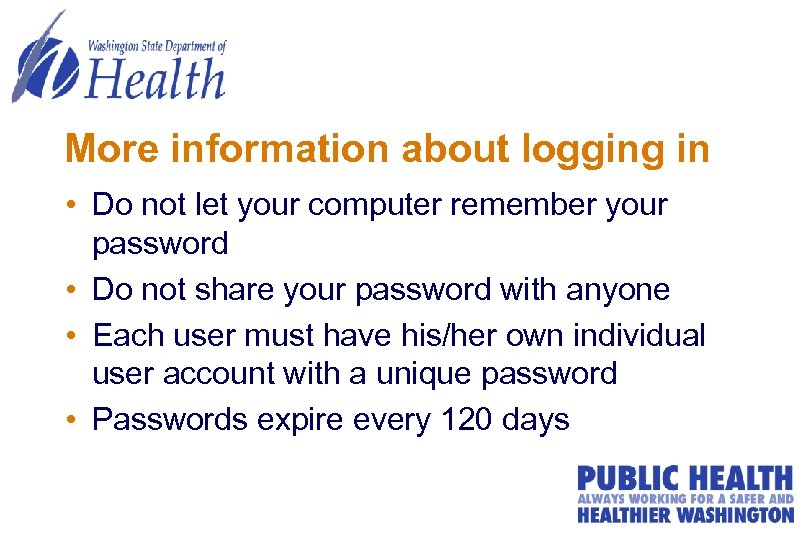 More information about logging in • Do not let your computer remember your password