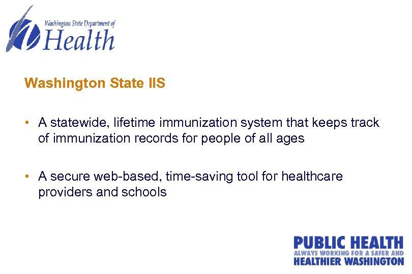 Washington State IIS • A statewide, lifetime immunization system that keeps track of immunization