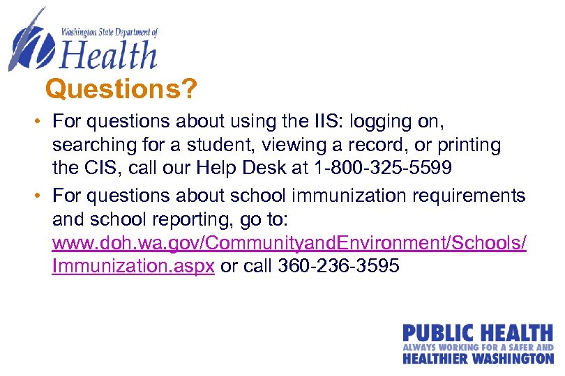 Questions? • For questions about using the IIS: logging on, searching for a student,