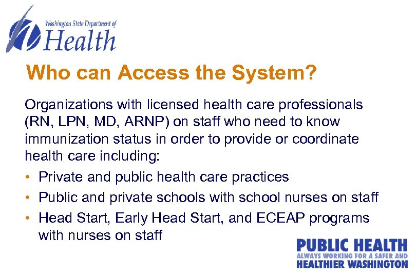 Who can Access the System? Organizations with licensed health care professionals (RN, LPN, MD,