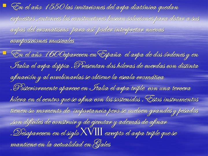 § En el año 1550 las imitaciones del arpa diatónica quedan expuestas , entonces