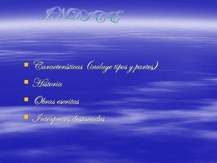 § Características (incluye tipos y partes) § Historia § Obras escritas § Intérpretes destacados