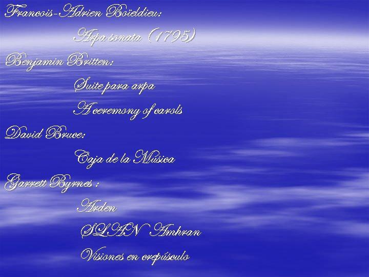 Francois-Adrien Boïeldieu: Arpa sonata (1795) Benjamin Britten: Suite para arpa A ceremony of carols