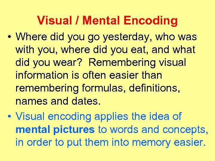 Visual / Mental Encoding • Where did you go yesterday, who was with you,