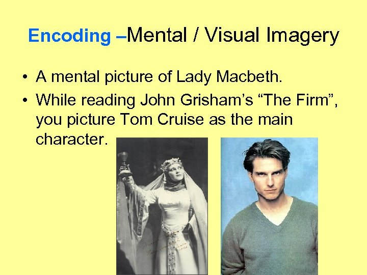 Encoding –Mental / Visual Imagery • A mental picture of Lady Macbeth. • While
