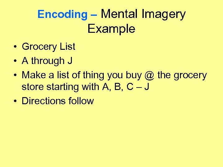 Encoding – Mental Imagery Example • Grocery List • A through J • Make
