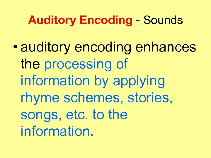 Auditory Encoding - Sounds • auditory encoding enhances the processing of information by applying