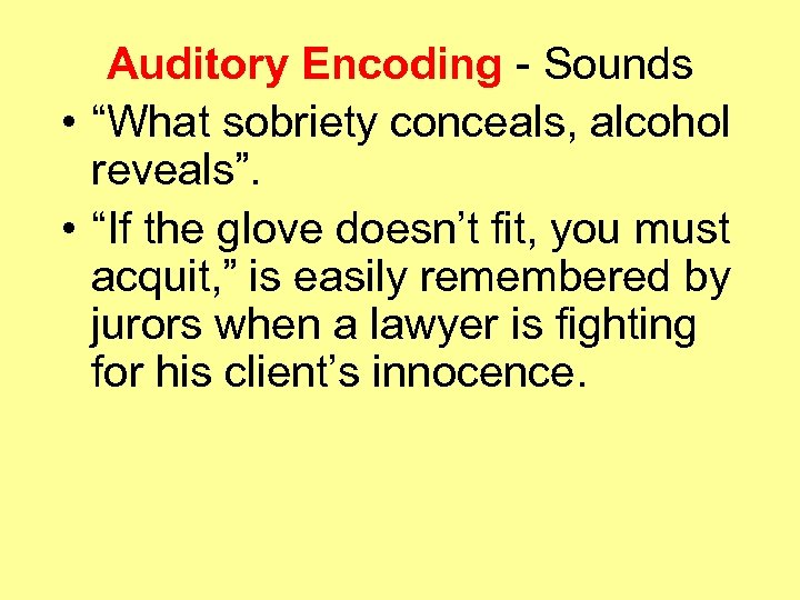 "Auditory Encoding - Sounds • ""What sobriety conceals, alcohol reveals"". • ""If the glove"