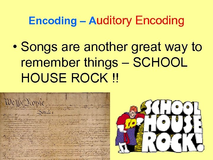 Encoding – Auditory Encoding • Songs are another great way to remember things –