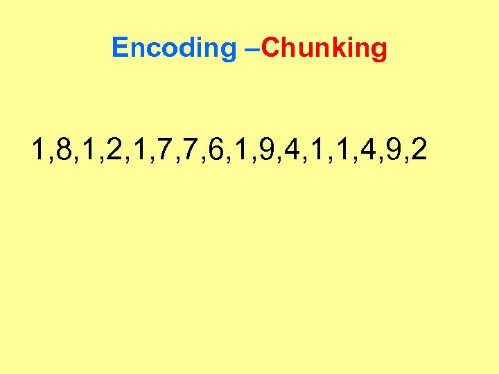 Encoding –Chunking 1, 8, 1, 2, 1, 7, 7, 6, 1, 9, 4, 1,