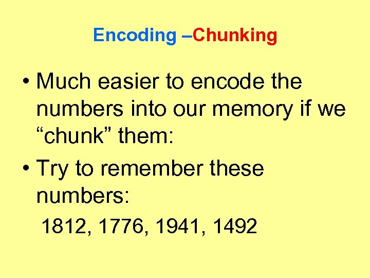 Encoding –Chunking • Much easier to encode the numbers into our memory if we