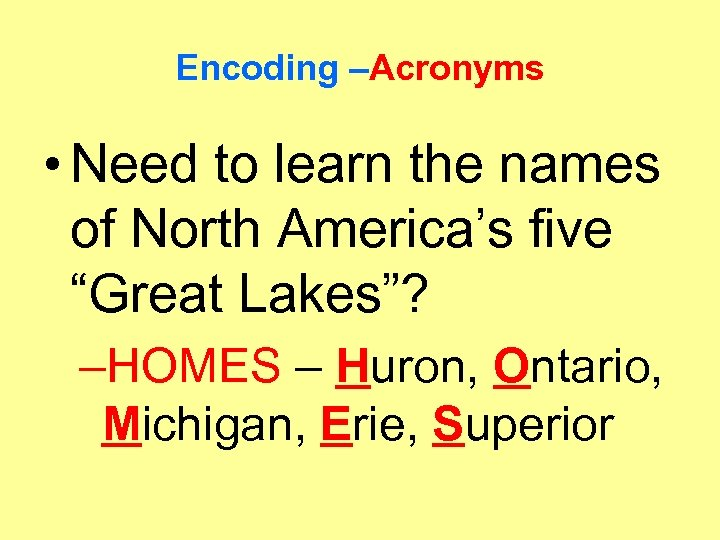 "Encoding –Acronyms • Need to learn the names of North America's five ""Great Lakes""?"