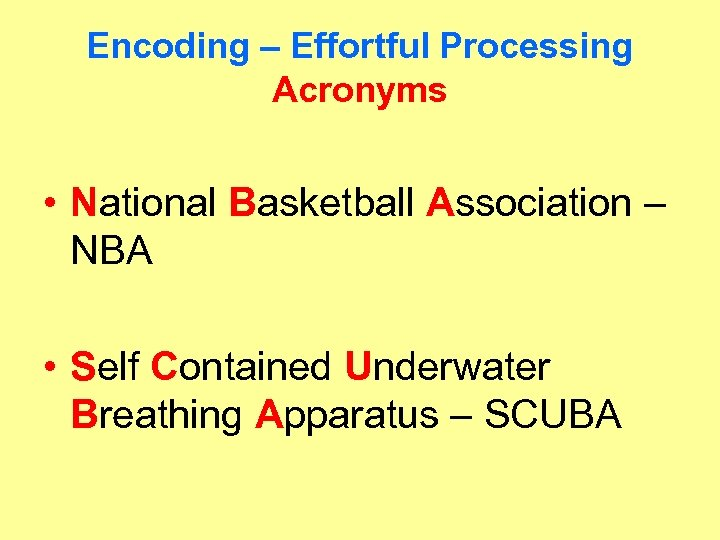 Encoding – Effortful Processing Acronyms • National Basketball Association – NBA • Self Contained