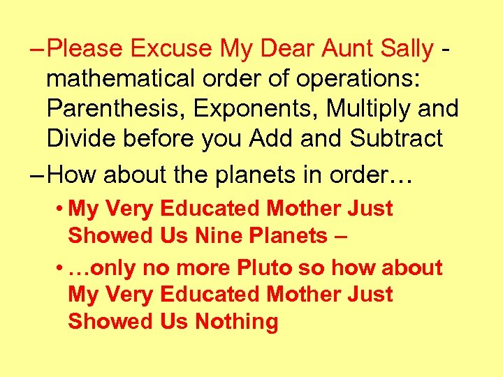 – Please Excuse My Dear Aunt Sally mathematical order of operations: Parenthesis, Exponents, Multiply