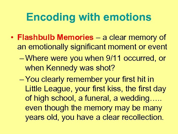 Encoding with emotions • Flashbulb Memories – a clear memory of an emotionally significant