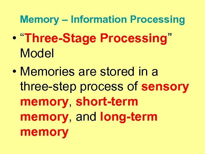 "Memory – Information Processing • ""Three-Stage Processing"" Model • Memories are stored in a"