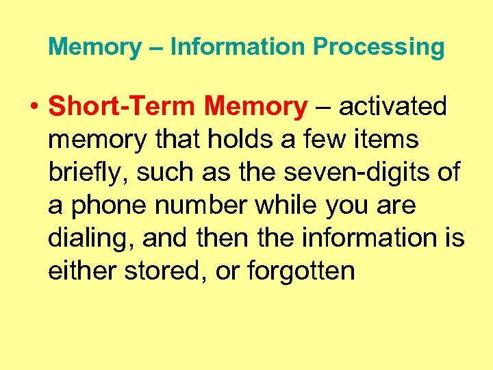 Memory – Information Processing • Short-Term Memory – activated memory that holds a few