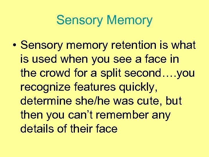 Sensory Memory • Sensory memory retention is what is used when you see a