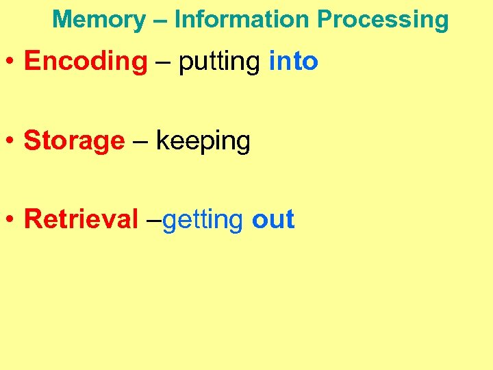 Memory – Information Processing • Encoding – putting into • Storage – keeping •