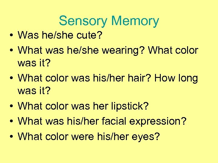 Sensory Memory • Was he/she cute? • What was he/she wearing? What color was