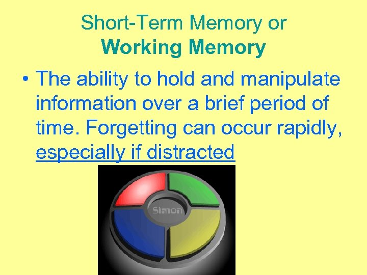 Short-Term Memory or Working Memory • The ability to hold and manipulate information over