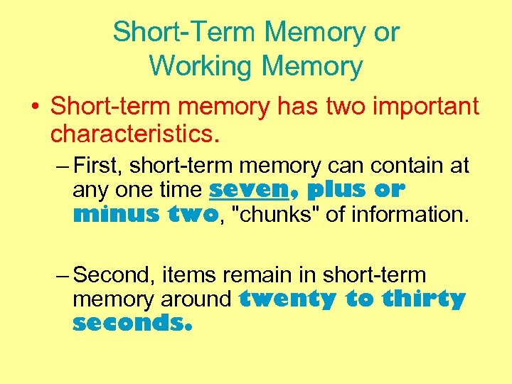 Short-Term Memory or Working Memory • Short-term memory has two important characteristics. – First,