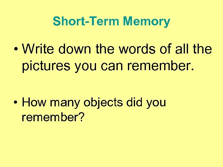 Short-Term Memory • Write down the words of all the pictures you can remember.