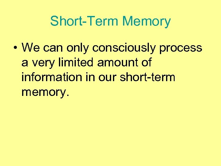 Short-Term Memory • We can only consciously process a very limited amount of information