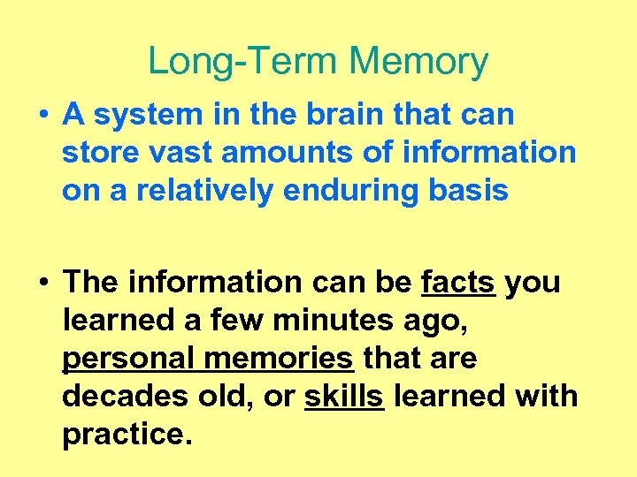 Long-Term Memory • A system in the brain that can store vast amounts of
